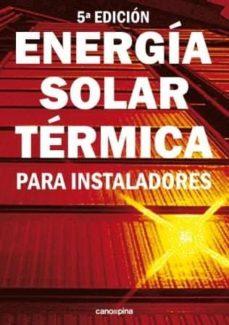 Descargar el formato pdf de ebook ENERGÍA SOLAR TÉRMICA PARA INSTALADORES (5ª ED.) 9788417119010 de M. CARLOS TOBAJAS VAZQUEZ in Spanish CHM ePub