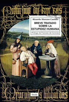 breve tratado sobre la estupidez humana-ricardo moreno castillo-9788417425210