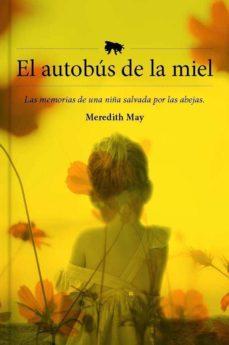 Descargas gratuitas para libros en pdf EL AUTOBUS DE LA MIEL: LAS MEMORIAS DE UNA NIÑA SALVADA POR LAS ABEJAS 9788417893910 (Literatura española)