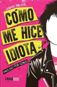 Libros en línea descargables gratis CÓMO ME HICE IDIOTA de JAIME SILVA en español