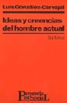 ideas y creencias del hombre actual-luis gonzalez carvajal santabarbara-9788429309010