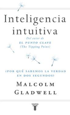 inteligencia intuitiva: ¿por que sabemos la verdad en dos segundo s?-malcolm gladwell-9788430605910