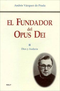 el fundador del opus dei (t. ii): dios y audacia-andres vazquez de prada-9788432134210