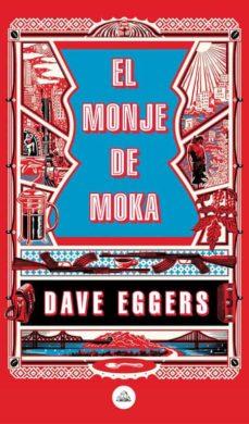 Descarga gratuita de libros en pdf EL MONJE DE MOKA de DAVE EGGERS en español 9788439735410 MOBI