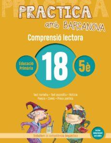 COMPRENSIO LECTORA 18 5º EDUCACION PRIMARIA PRACTICA AMB BARCANOVA ED 2019 CATALUNYA / ILLES BALEARS