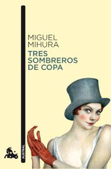 Los primeros 90 días de audiolibro gratis TRES SOMBREROS DE COPA de MIGUEL MIHURA  (Literatura española) 9788467033410