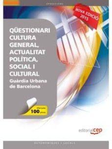 qüestionari cultura general, actualitat política, social i cultural per a la guàrdia urbana de barcelona-9788468156910