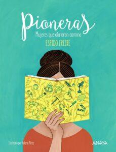 pioneras: mujeres que abrieron camino-espido freire-9788469848210