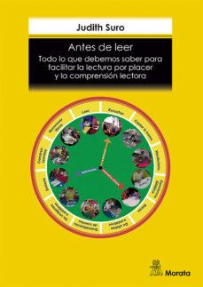 Últimos eBooks ANTES DE LEER. TODO LO QUE DEBEMOS SABER PARA FACILITAR LA LECTUR A POR PLACER Y LA COMPRENSIÓN LECTORA de JUDITH SURO en español 9788471129710 CHM MOBI