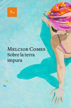 Descargar libros para iPad gratis SOBRE LA TERRA IMPURA de MELCIOR COMES CLADERA 9788475887210 in Spanish