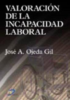 Descarga de libros gratis VALORACION DE LA INCAPACIDAD LABORAL in Spanish de JOSE A. OJEDA GIL 9788479787110