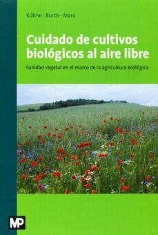 cuidado de cultivos biologicos al aire libre: sanidad vegetal en el marco de la agricultura ecologica-stefan kuehne-ulrich burth-9788484765110