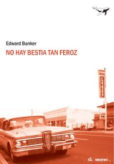 Descargando audiolibros a iphone 5 NO HAY BESTIA TAN FEROZ de EDWARD BUNKER en español 9788493741310 CHM iBook FB2