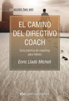 el camino del directivo coach: guia practica de coaching para lid eres-enric llado micheli-9788493917210