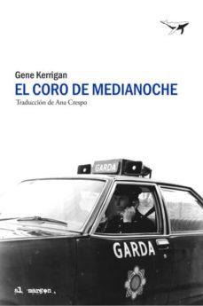 Descargas de libros electrónicos gratis torrents EL CORO DE MEDIANOCHE en español 9788494850110 ePub MOBI FB2 de GENE KERRIGAN