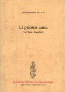 Libros de epub gratis para descargar LA PSICOSIS UNICA: ESCRITOS ESCOGIDOS de BARTOLOME LLOPIS ePub FB2