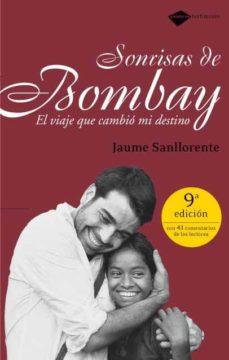 sonrisas de bombay: el viaje que cambio mi destino (5ª ed.)-jaume sanllorente-9788496981010