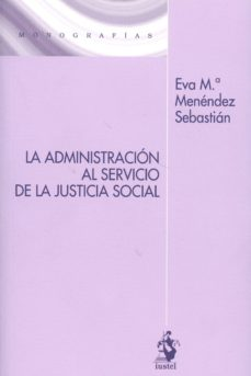 LA ADMINSITRACION AL SERVICIO DE LA JUSTICIA SOCIAL - EVA MARIA MENENDEZ SEBASTIAN | Adahalicante.org