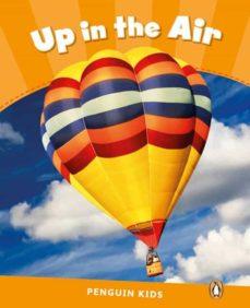 Descargar libros gratis en línea pdf PENGUIN KIDS 3 UP IN THE AIR READER CLIL  9781408288320 (Literatura española) de