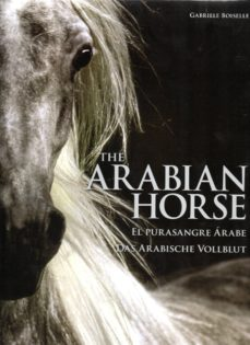 the arabian horse / el pura sangre arabe (ed. bilingüe)-gabriele boiselle-9783741920820