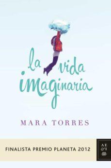 la vida imaginaria (finalista premio planeta 2012)-mara torres-9788408031420