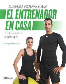 (pe) el entrenador en casa: mantente en forma sin ir al gimnasio-juanjo rodriguez-9788408126720