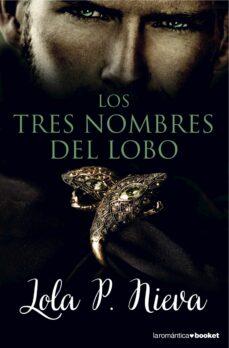 Descarga gratuita de libros electrónicos para reproductores de mp3. LOS TRES NOMBRES DEL LOBO MOBI PDB de LOLA P. NIEVA (Literatura española)