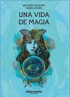 Descarga gratuita de libros de lectura en línea. UNA VIDA DE MAGIA en español PDB de ENCARNA SANCHEZ, DANIEL RODES