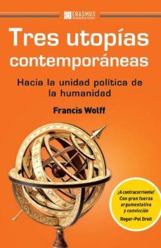 tres utopias contemporaneas-francis wolff-9788415462620