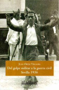 del golpe militar a la guerra civil, sevilla 1936 (ebook)-juan ortiz-9788415658320