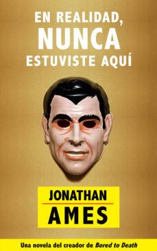 Descarga gratuita de ebooks epub mobi. EN REALIDAD, NUNCA ESTUVISTE AQUI de JONATHAN AMES 9788416223220 en español