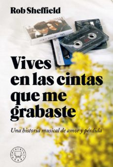 Descarga gratuita de libros electrónicos en la computadora. VIVES EN LAS CINTAS QUE ME GRABASTE: UNA HISTORIA DE AMOR Y PERDIDA de ROB SHEFFIELD en español