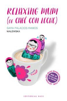Descargar ebooks en formato pdf gratis. RELAXING MUM (OF CAFE CON LECHE) en español de SARA PALACIOS RAMOS FB2