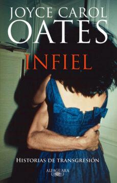 Descarga gratuita de libros electrónicos de google INFIEL de JOYCE CAROL OATES MOBI 9788420474120