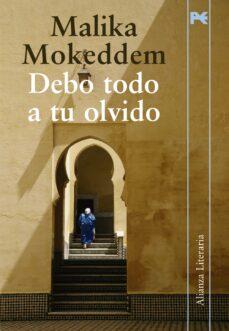 Libros electrónicos descargados gratuitamente en pdf DEBO TODO A TU OLVIDO FB2 CHM PDF in Spanish de MALIKA MOKEDDEM 9788420651620