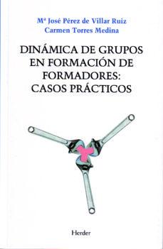 dinamica de grupos en formacion de formadores: casos practicos-mª jose perez de villar ruiz-carmen torres medina-9788425421020