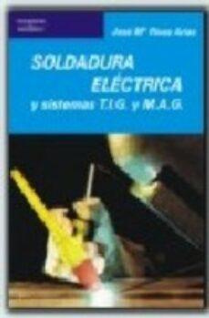 Buenos libros electrónicos para descargar SOLDADURA ELECTRICA Y SISTEMAS TIG Y MAG de JOSE MARIA RIVAS ARIAS en español iBook PDF CHM 9788428307420