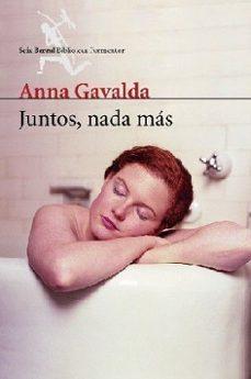 Descargar ebooks epub google JUNTOS, NADA MAS de ANNA GAVALDA in Spanish FB2 PDF 9788432227820