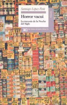 horror vacui, la travesia en la noche del siglo-santiago lopez petit-9788432309120