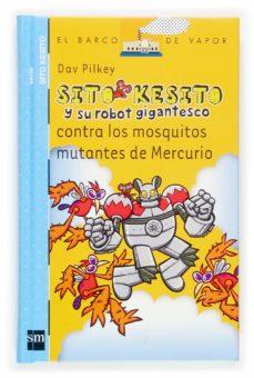 sito kesito y su robot gigantesco contra los mosquitos mutantes d e mercurio-dav pilkey-9788434844520