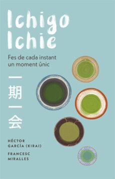 ichigo-ichie: fes de cada instant un moment únic-francesc miralles-hector garcia-9788441232020