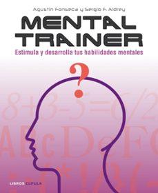 mental trainer: estimula y desarrolla tus habilidades mentales-agustin fonseca-sergio f. aldrey-9788448048020
