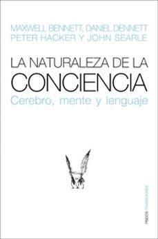 Descargar LA NATURALEZA DE LA CONCIENCIA: CEREBRO, MENTE Y LENGUAJE gratis pdf - leer online
