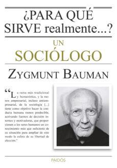 ¿para que sirve realmente un sociologo?-zygmunt bauman-9788449330520