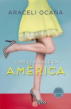Descargar ebook pdfs gratis TODO ES POSIBLE EN AMÉRICA 9788466661720  (Spanish Edition) de ARACELI OCAÑA