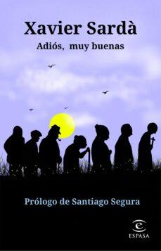 Descargar gratis archivos FB2 PDB DJVU ebooks ADIOS, MUY BUENAS de XAVIER SARDA in Spanish FB2 PDB DJVU 9788467055320