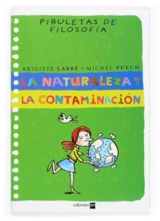 la naturaleza y la contaminacion (piruletas de filosofia)-brigitte labbe-michel puech-9788467502220