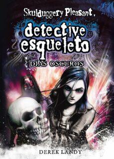 Leer libros de descarga en línea DETECTIVE ESQUELETO 4: DIAS OSCUROS (SKULDUGGERY PLEASANT) 9788467548020 MOBI ePub (Spanish Edition)