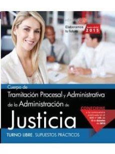 cuerpo de tramitación procesal y administrativa de la administración de justicia. turno libre. supuestos prácticos-9788468165820