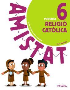 RELIGIÓ CATÒLICA 6º EDUCACION PRIMARIA CAT ED 2019 ILLES BALEARS SERIE AMISTAT
